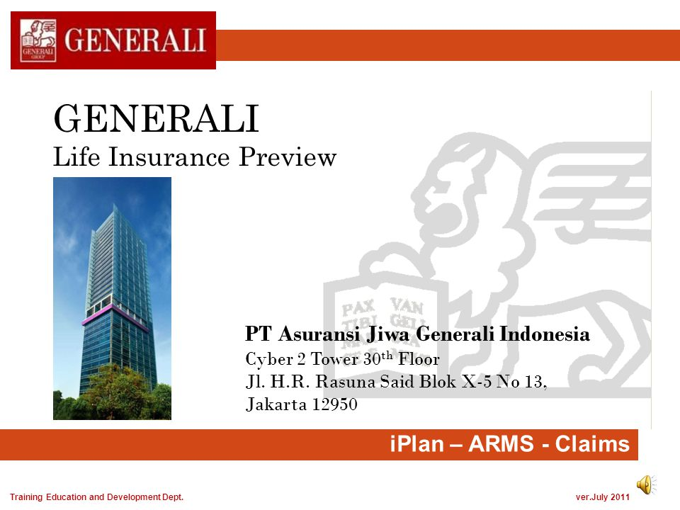 GENERALI Life Insurance Preview iPlan – ARMS - Claims PT Asuransi Jiwa Generali Indonesia Cyber 2 Tower 30 th Floor Jl. H.R. Rasuna Said Blok X-5 No 1
