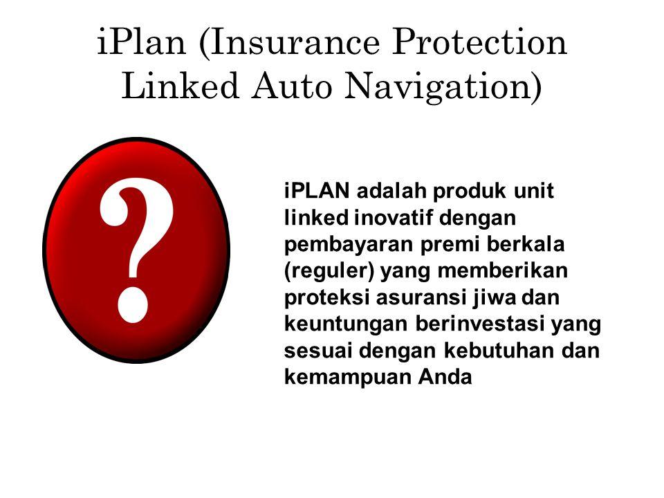 iPlan (Insurance Protection Linked Auto Navigation) iPLAN adalah produk unit linked inovatif dengan pembayaran premi berkala (reguler) yang memberikan