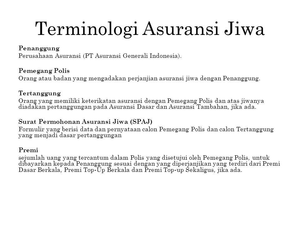 Terminologi Asuransi Jiwa Penanggung Perusahaan Asuransi (PT Asuransi Generali Indonesia). Pemegang Polis Orang atau badan yang mengadakan perjanjian