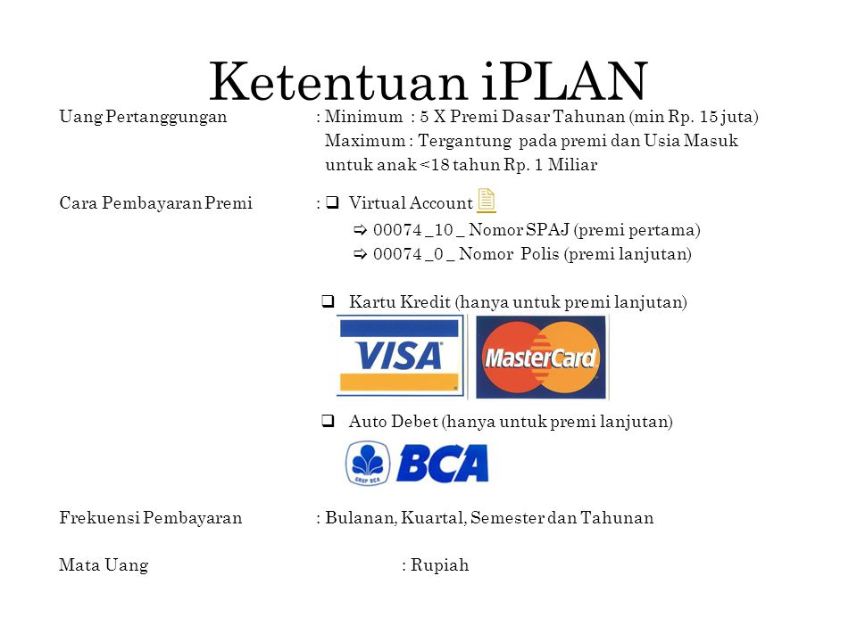 Ketentuan iPLAN Uang Pertanggungan: Minimum : 5 X Premi Dasar Tahunan (min Rp. 15 juta) Maximum : Tergantung pada premi dan Usia Masuk untuk anak <18