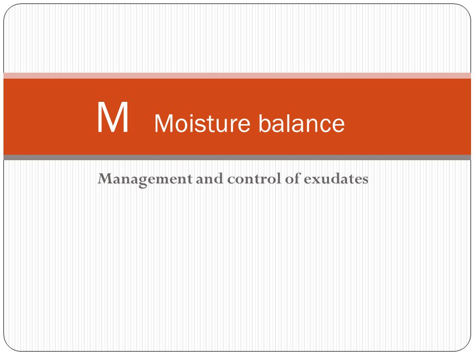 Management and control of exudates M Moisture balance