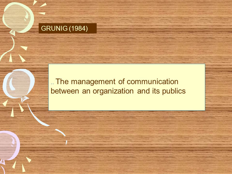 GRUNIG (1984).. The management of communication between an organization and its publics