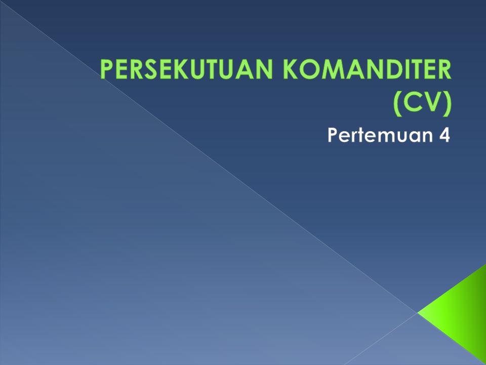  Persekutuan Komanditer (CV) adalah suatu perusahaan yang didirikan oleh satu atau beberapa orang secara tanggung menanggung, bertanggung jawab untuk seluruhnya atau bertanggung jawab secara solider, dengan satu orang atau lebih sebagai pelepas uang.