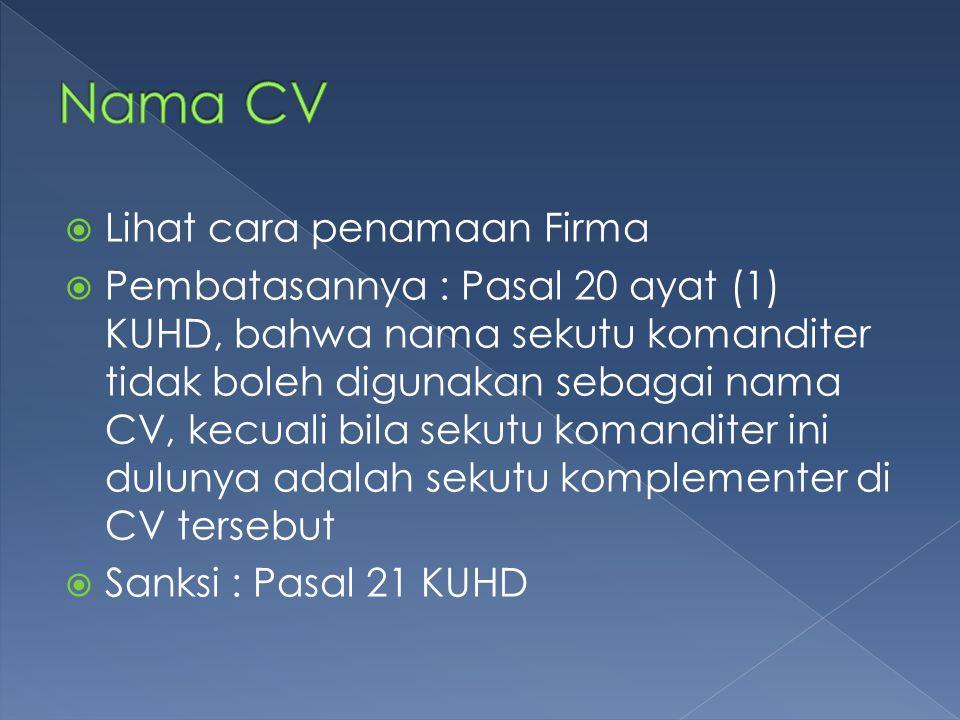  Lihat cara penamaan Firma  Pembatasannya : Pasal 20 ayat (1) KUHD, bahwa nama sekutu komanditer tidak boleh digunakan sebagai nama CV, kecuali bila