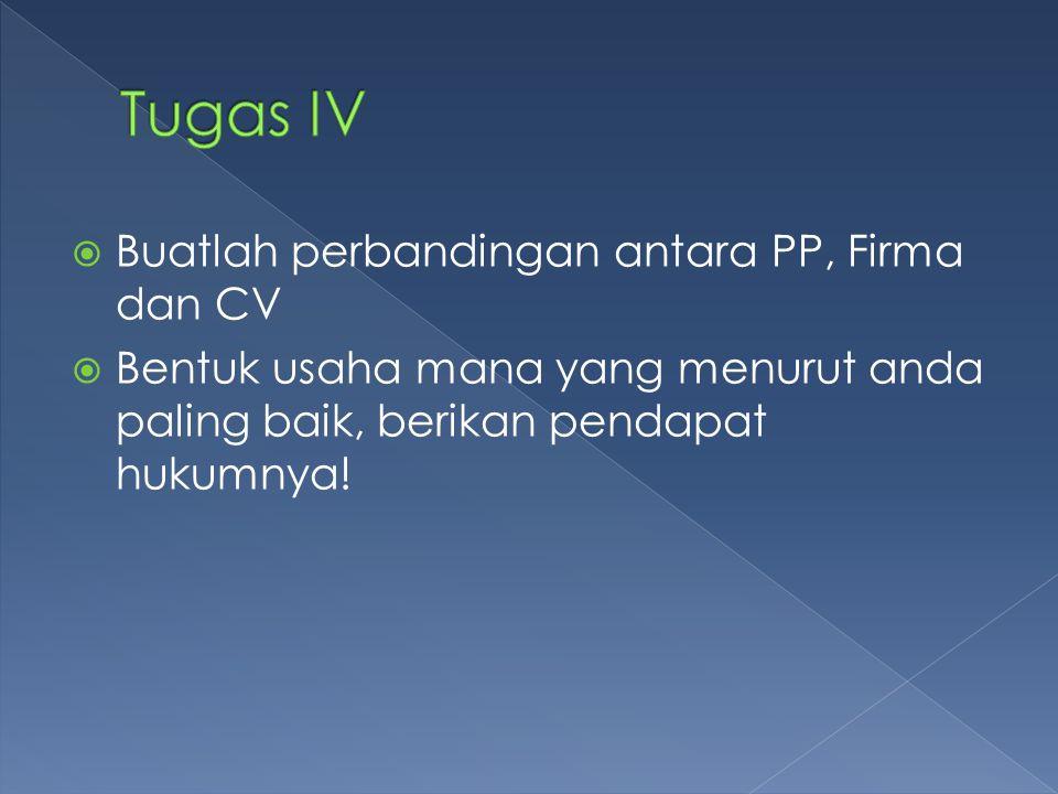  Buatlah perbandingan antara PP, Firma dan CV  Bentuk usaha mana yang menurut anda paling baik, berikan pendapat hukumnya!