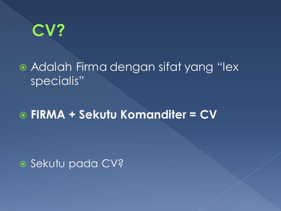 """ Adalah Firma dengan sifat yang """"lex specialis""""  FIRMA + Sekutu Komanditer = CV  Sekutu pada CV?"""