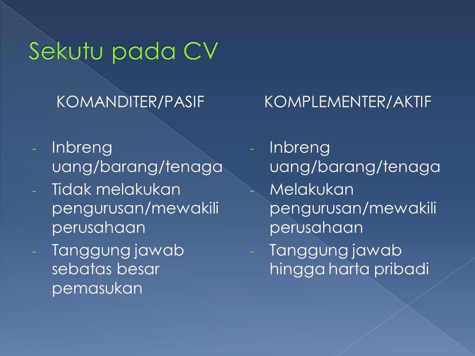  Tidak ada ketentuan mengenai pendaftaran, pengesahan dan pengumuman pendirian CV  TAPI, CV adalah Firma yang Lex Specialis jadi terikat ketentuan mengenai pendirian Firma (Pasal 22, 23, 29 KUHD)