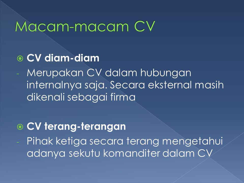  CV diam-diam - Merupakan CV dalam hubungan internalnya saja. Secara eksternal masih dikenali sebagai firma  CV terang-terangan - Pihak ketiga secar