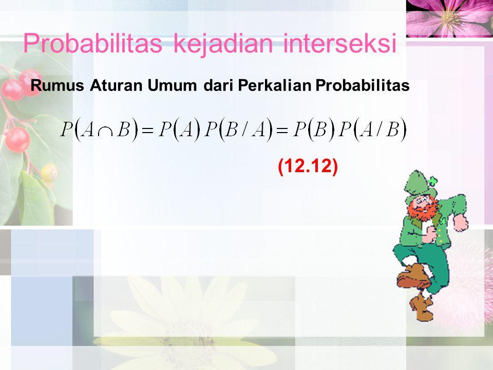 Probabilitas kejadian interseksi Rumus Aturan Umum dari Perkalian Probabilitas (12.12)