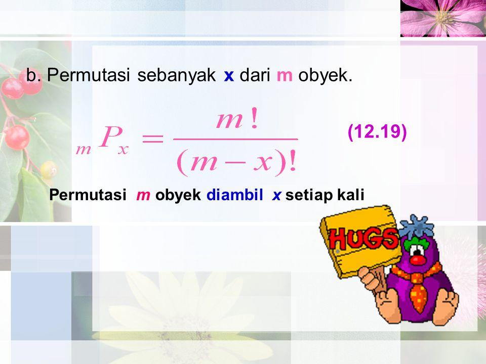 b. Permutasi sebanyak x dari m obyek. Permutasi m obyek diambil x setiap kali (12.19)