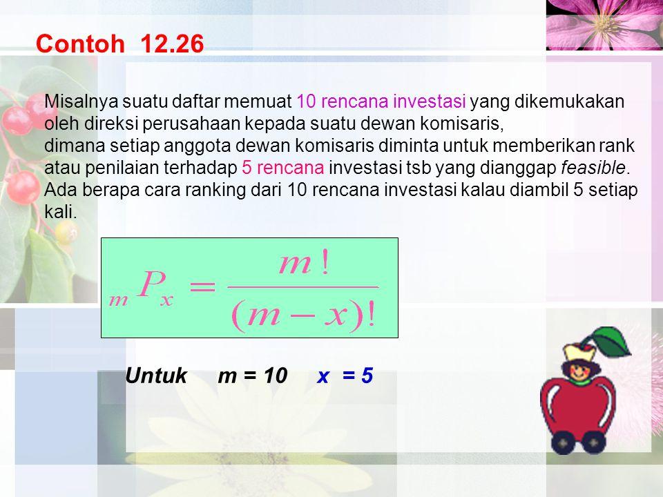 Contoh 12.26 Untuk m = 10 x = 5 Misalnya suatu daftar memuat 10 rencana investasi yang dikemukakan oleh direksi perusahaan kepada suatu dewan komisari