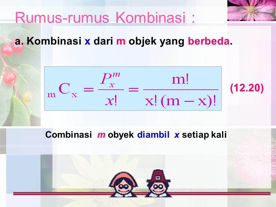 Rumus-rumus Kombinasi : a. Kombinasi x dari m objek yang berbeda. Combinasi m obyek diambil x setiap kali (12.20)