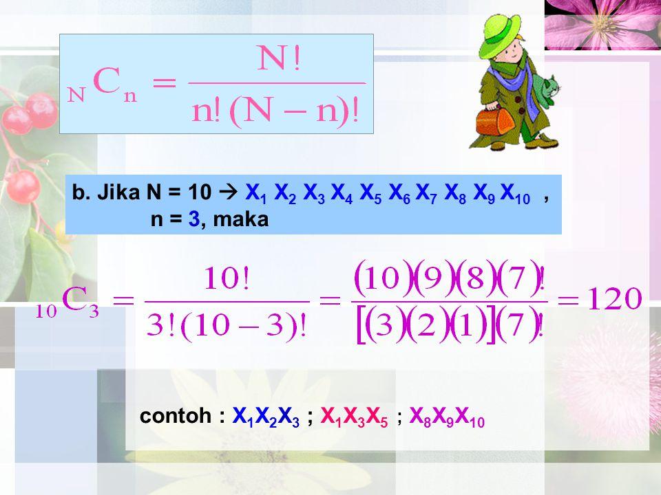 b. Jika N = 10  X 1 X 2 X 3 X 4 X 5 X 6 X 7 X 8 X 9 X 10, n = 3, maka contoh : X 1 X 2 X 3 ; X 1 X 3 X 5 ; X 8 X 9 X 10