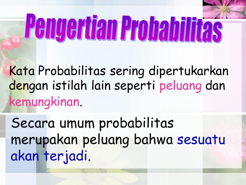 Kata Probabilitas sering dipertukarkan dengan istilah lain seperti peluang dan kemungkinan. Secara umum probabilitas merupakan peluang bahwa sesuatu a