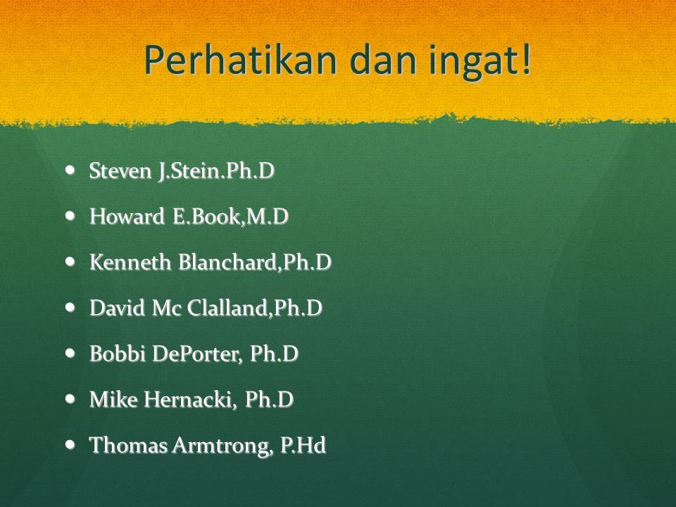 Perhatikan dan ingat! Steven J.Stein.Ph.D Steven J.Stein.Ph.D Howard E.Book,M.D Howard E.Book,M.D Kenneth Blanchard,Ph.D Kenneth Blanchard,Ph.D David