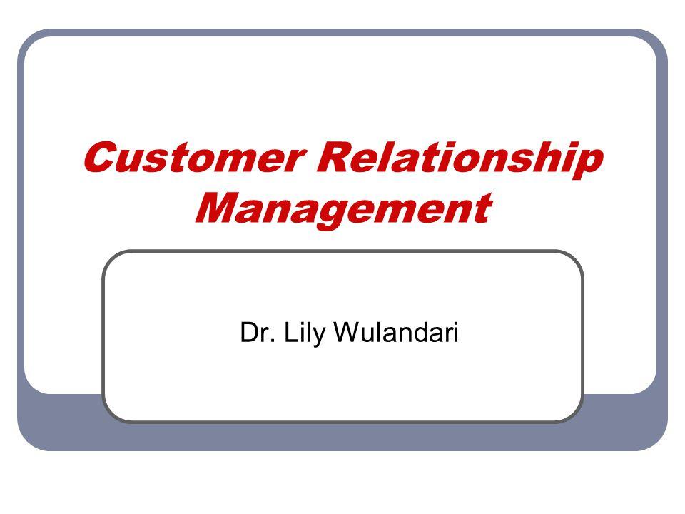 Customer Relationship Management Dr. Lily Wulandari