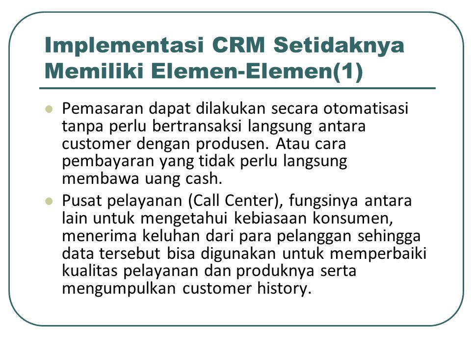 Implementasi CRM Setidaknya Memiliki Elemen-Elemen(1) Pemasaran dapat dilakukan secara otomatisasi tanpa perlu bertransaksi langsung antara customer dengan produsen.