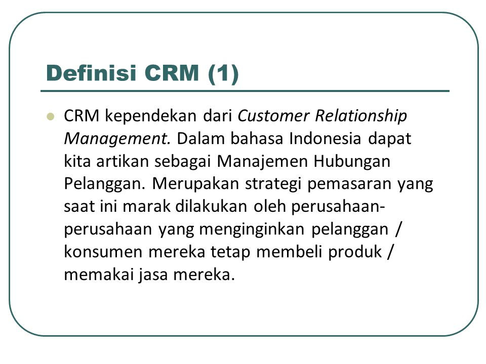 Definisi CRM (1) CRM kependekan dari Customer Relationship Management.