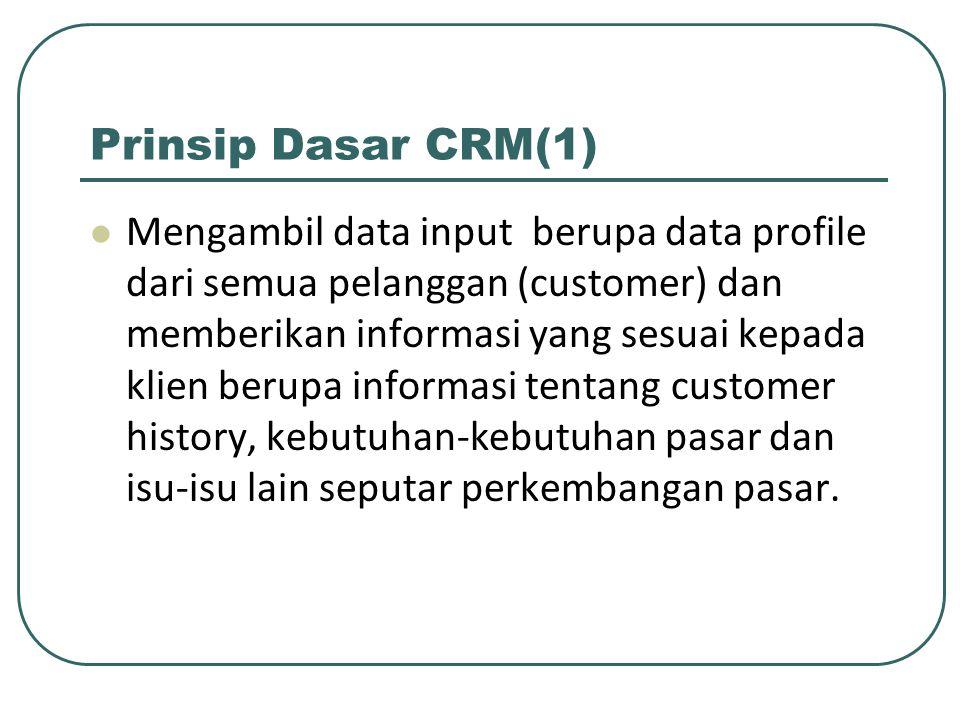 Prinsip Dasar CRM(2) Secara umum tujuan penerapan CRM ialah sbb.