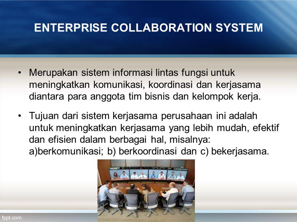 ENTERPRISE COLLABORATION SYSTEM Merupakan sistem informasi lintas fungsi untuk meningkatkan komunikasi, koordinasi dan kerjasama diantara para anggota