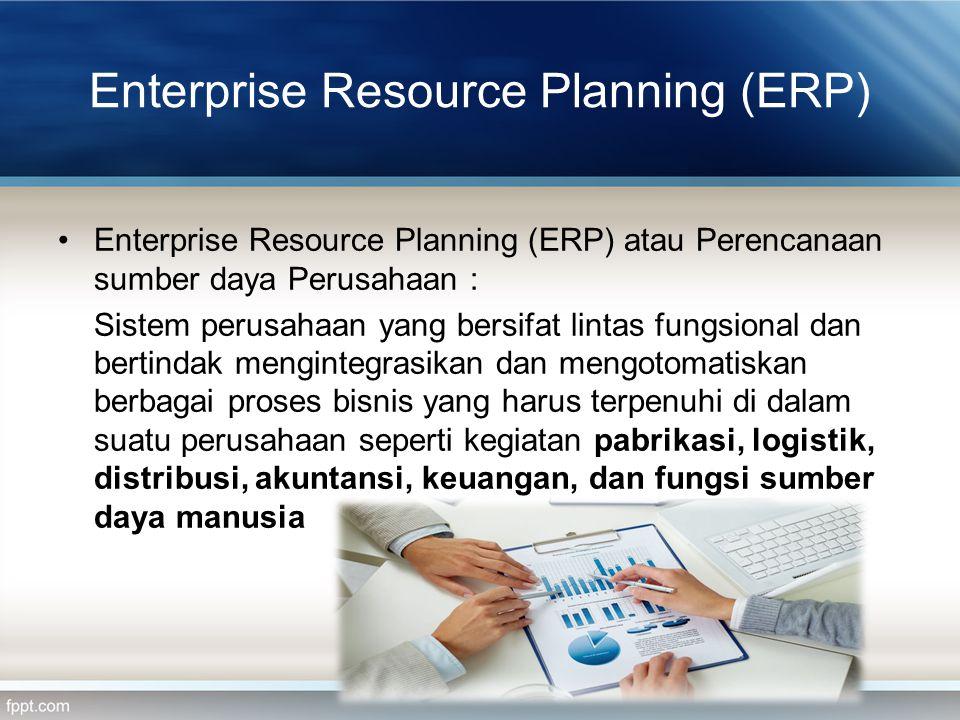 Enterprise Resource Planning (ERP) Enterprise Resource Planning (ERP) atau Perencanaan sumber daya Perusahaan : Sistem perusahaan yang bersifat lintas