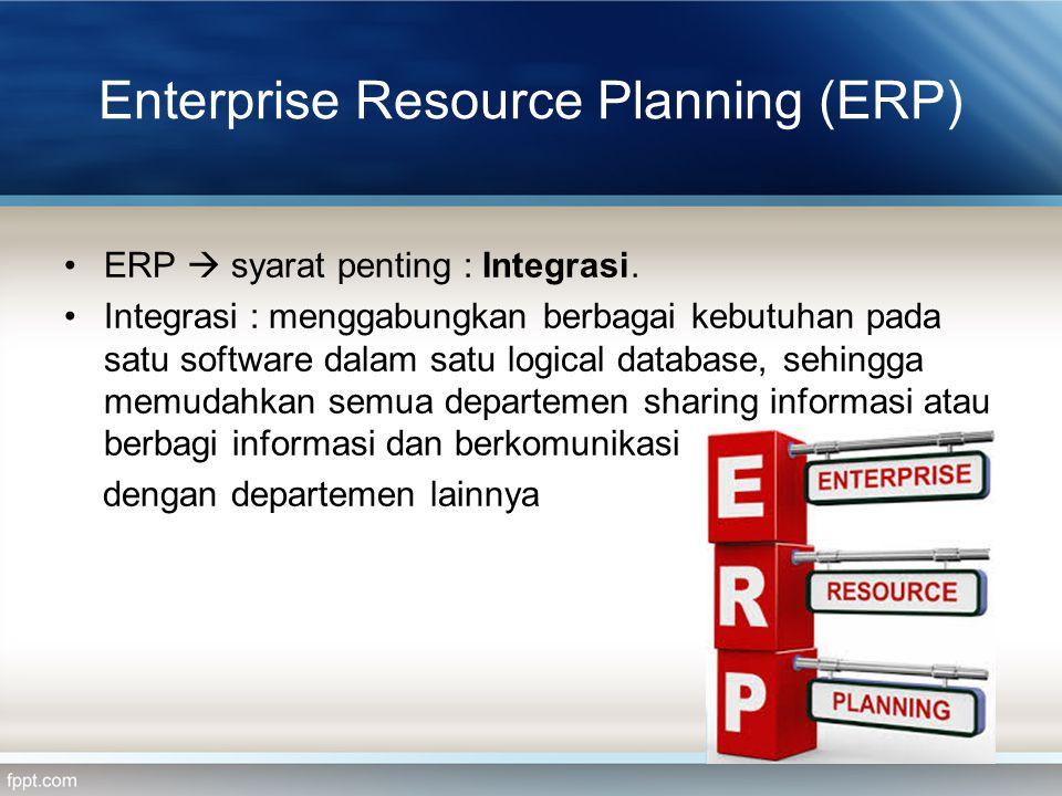 Enterprise Resource Planning (ERP) Peran ERP dalam suatu organisasi : 1.Otomatisasi dan integrasi banyak proses bisnis 2.Membagi database yang umum dan praktek bisnis melalui enterprise 3.Menghasilkan informasi yang real-time 4.Memungkinkan perpaduan proses transaksi dan kegiatan perencanaan