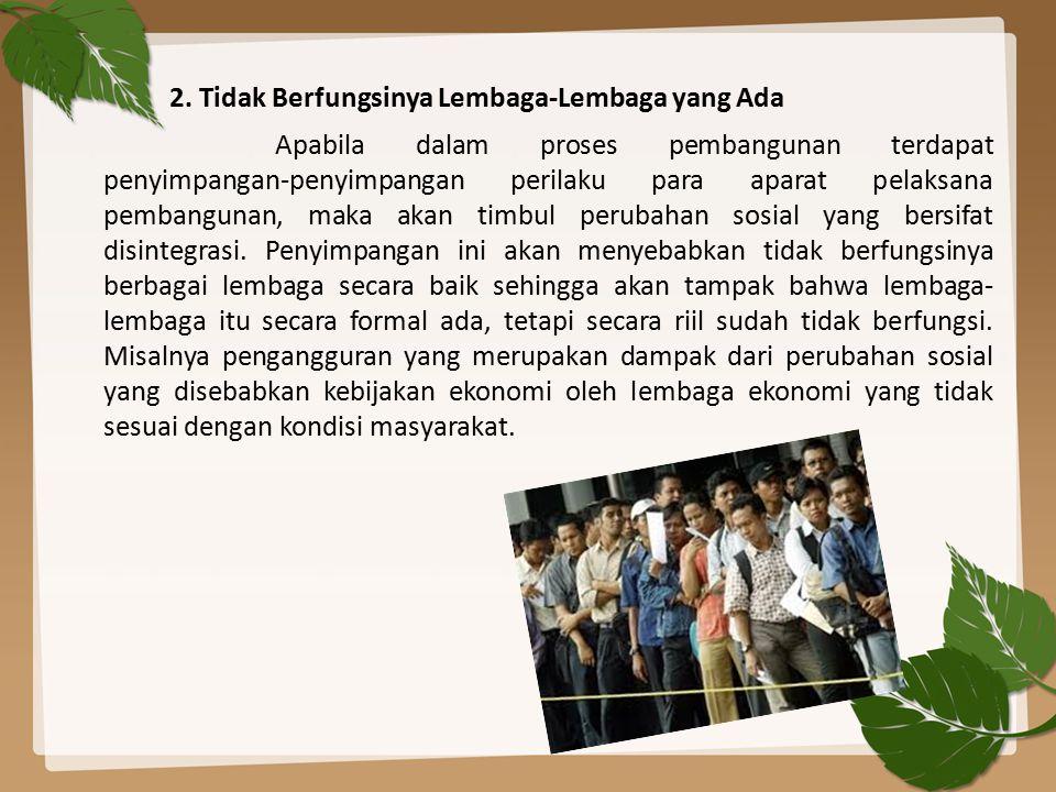2. Tidak Berfungsinya Lembaga-Lembaga yang Ada Apabila dalam proses pembangunan terdapat penyimpangan-penyimpangan perilaku para aparat pelaksana pemb