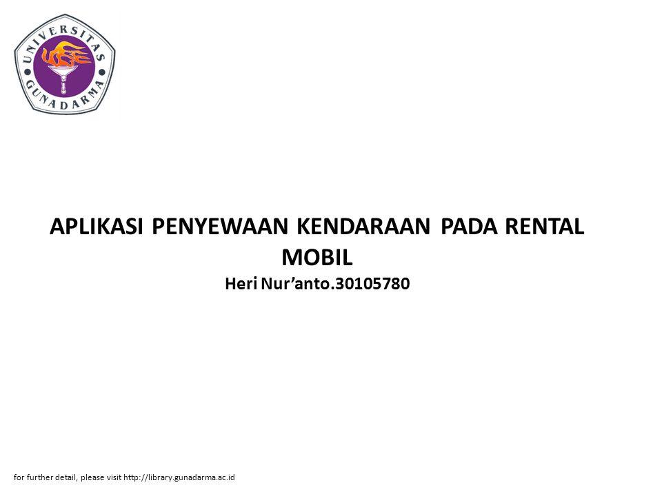 APLIKASI PENYEWAAN KENDARAAN PADA RENTAL MOBIL Heri Nur'anto.30105780 for further detail, please visit http://library.gunadarma.ac.id