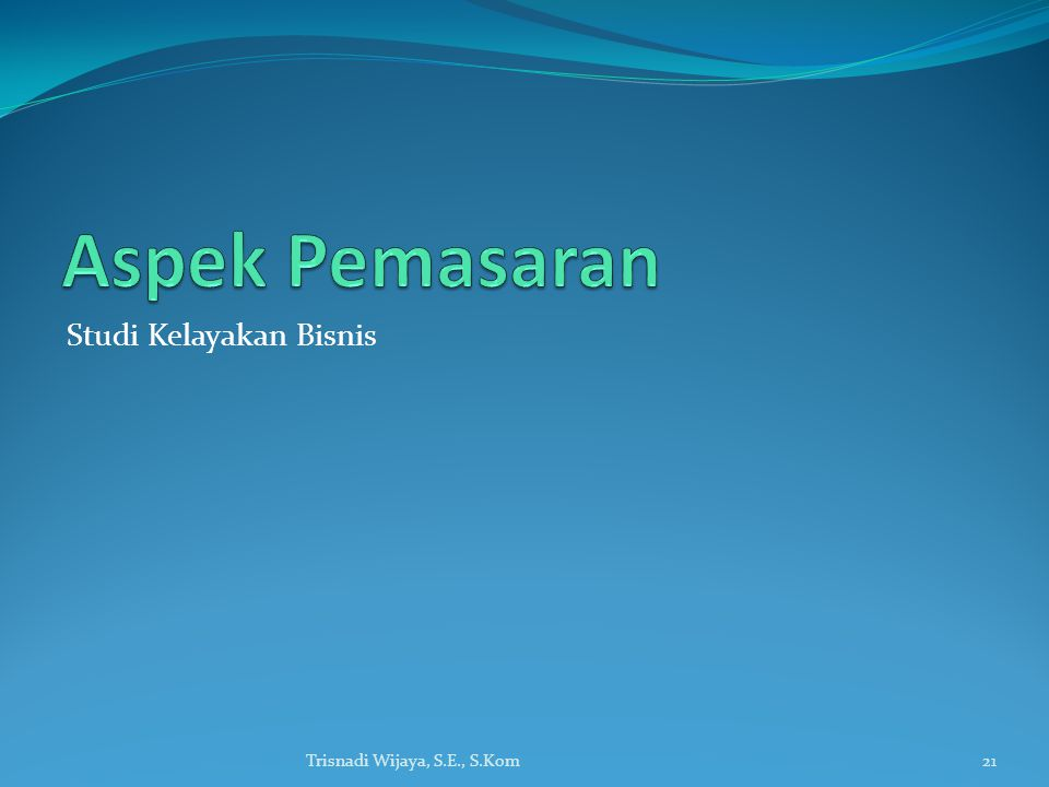 Studi Kelayakan Bisnis Trisnadi Wijaya, S.E., S.Kom21