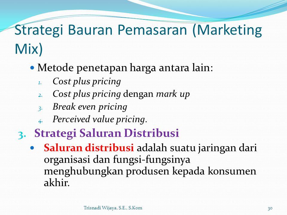 Strategi Bauran Pemasaran (Marketing Mix) Metode penetapan harga antara lain: 1. Cost plus pricing 2. Cost plus pricing dengan mark up 3. Break even p