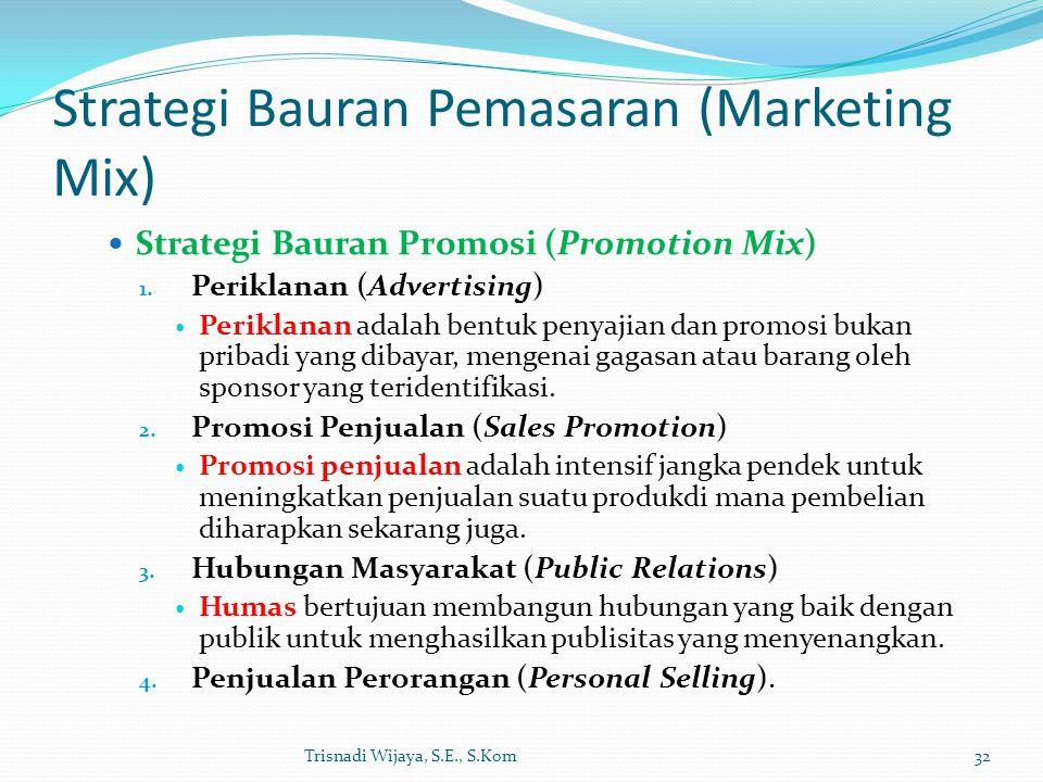 Strategi Bauran Pemasaran (Marketing Mix) Strategi Bauran Promosi (Promotion Mix) 1. Periklanan (Advertising) Periklanan adalah bentuk penyajian dan p