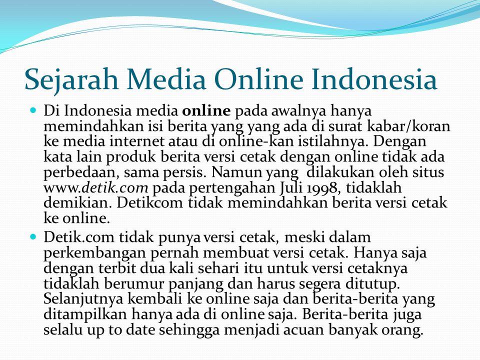 Media Online Indonesia Orang melirik media online lantaran ada kejenuhan di pasar media cetak pasca reformasi 1998.