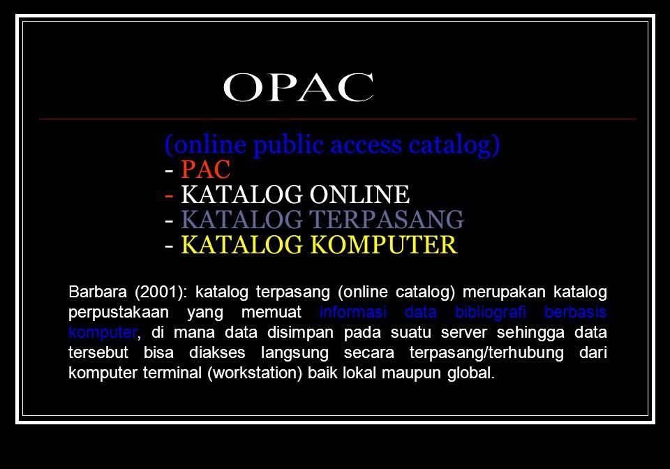 (online public access catalog) - PAC - KATALOG ONLINE - KATALOG TERPASANG - KATALOG KOMPUTER Barbara (2001): katalog terpasang (online catalog) merupa