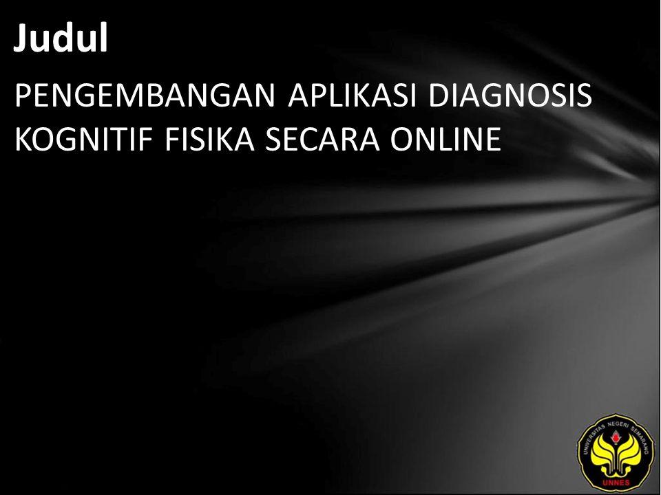 Abstrak Nor, Faiz Jazuli.2011. Pengembangan Aplikasi Diagnosis Kognitif Fisika secara Online.