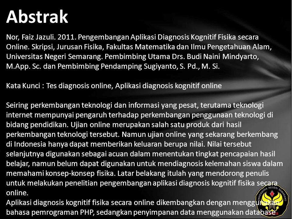 Abstrak Nor, Faiz Jazuli. 2011. Pengembangan Aplikasi Diagnosis Kognitif Fisika secara Online.
