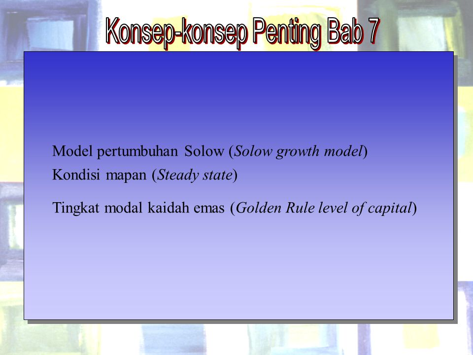 Chapter Seven22 Model pertumbuhan Solow (Solow growth model) Kondisi mapan (Steady state) Tingkat modal kaidah emas (Golden Rule level of capital)