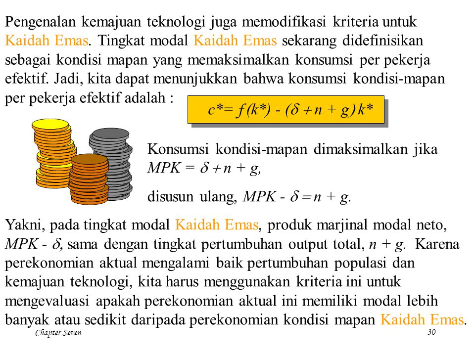 Chapter Seven30 Konsumsi kondisi-mapan dimaksimalkan jika MPK =  n + g, disusun ulang, MPK -  n + g. Yakni, pada tingkat modal Kaidah Emas, pr