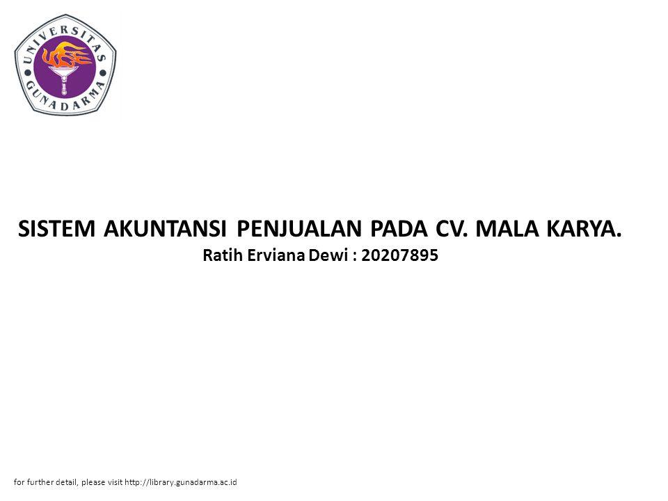 SISTEM AKUNTANSI PENJUALAN PADA CV. MALA KARYA. Ratih Erviana Dewi : 20207895 for further detail, please visit http://library.gunadarma.ac.id