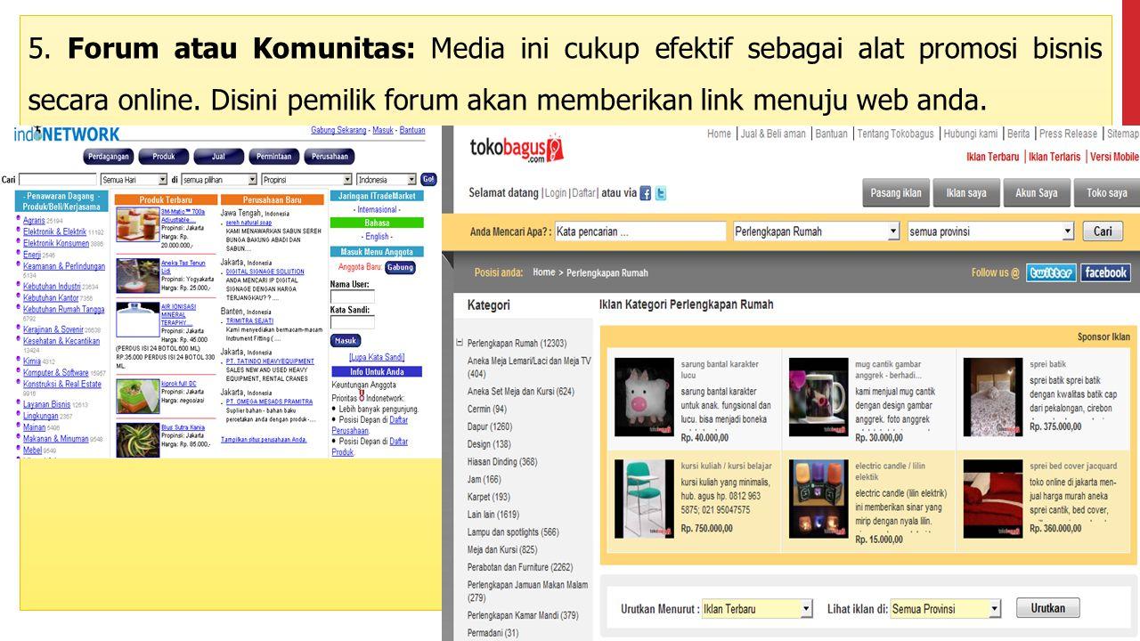 5. Forum atau Komunitas: Media ini cukup efektif sebagai alat promosi bisnis secara online. Disini pemilik forum akan memberikan link menuju web anda.