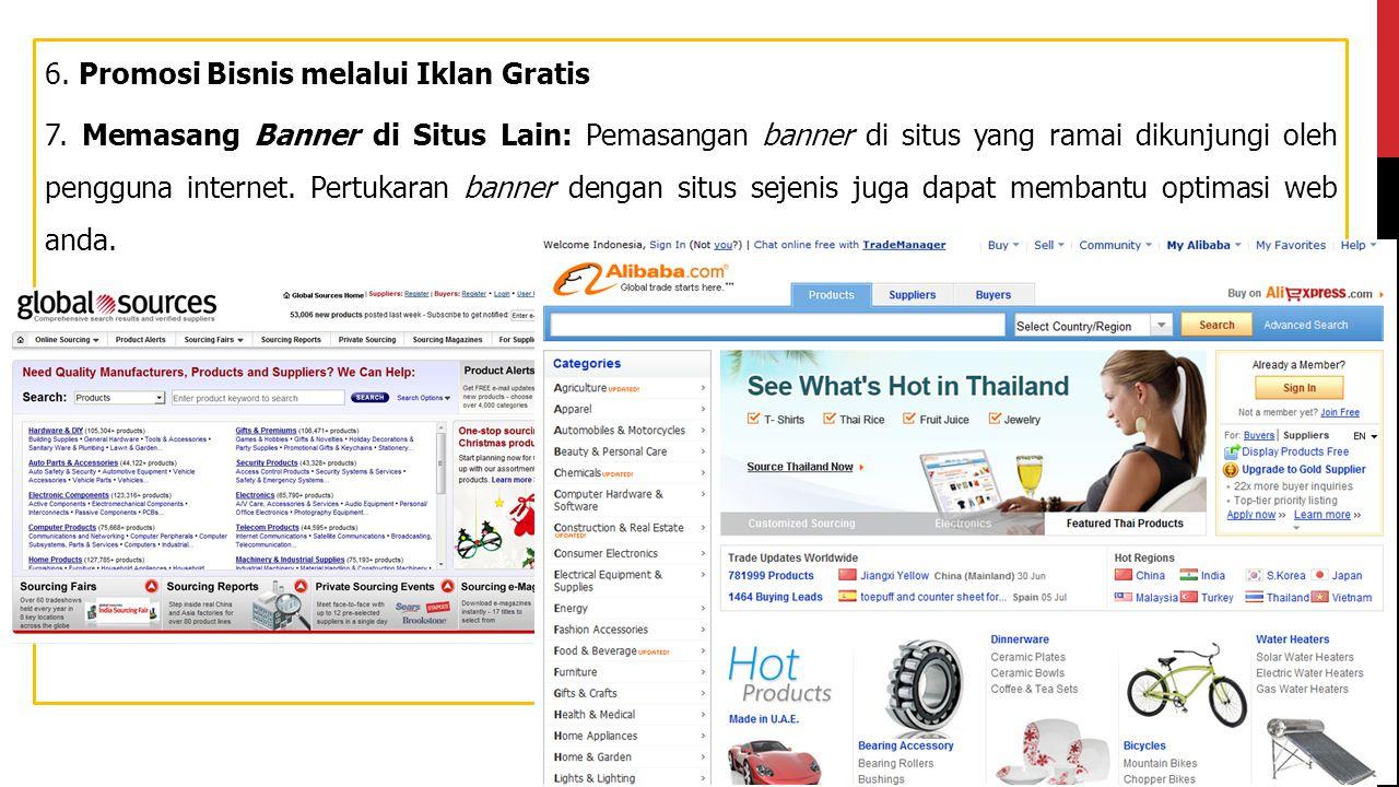 6. Promosi Bisnis melalui Iklan Gratis 7. Memasang Banner di Situs Lain: Pemasangan banner di situs yang ramai dikunjungi oleh pengguna internet. Pert