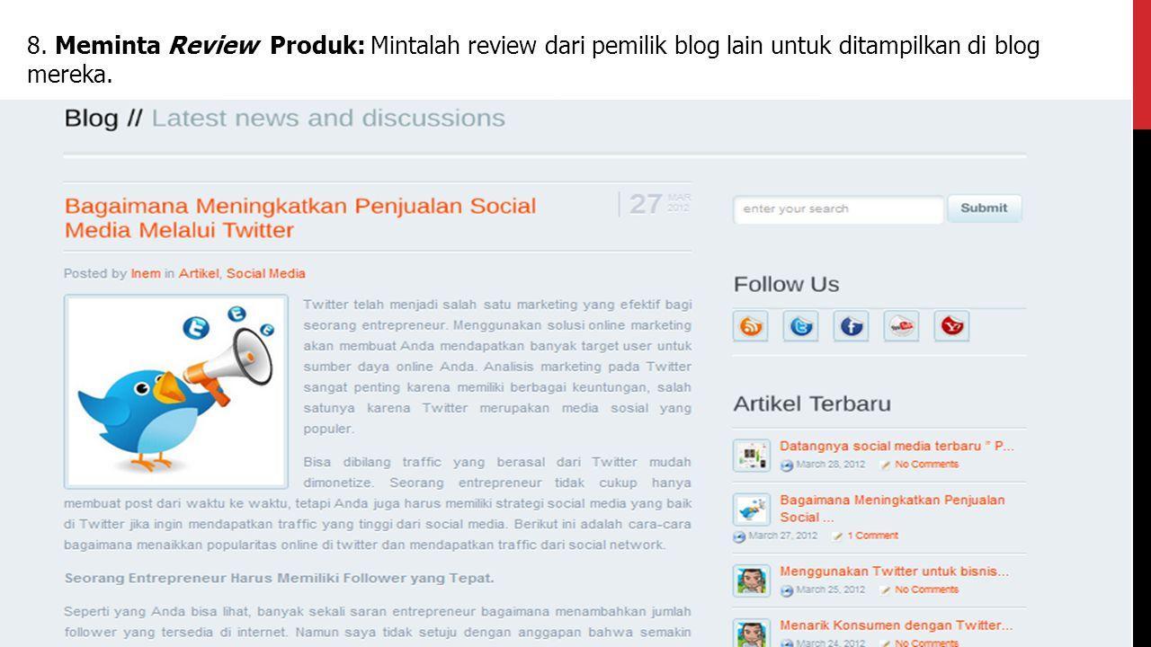 8. Meminta Review Produk: Mintalah review dari pemilik blog lain untuk ditampilkan di blog mereka.