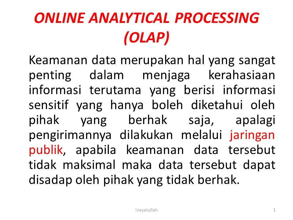 ONLINE ANALYTICAL PROCESSING (OLAP) Keamanan data merupakan hal yang sangat penting dalam menjaga kerahasiaan informasi terutama yang berisi informasi