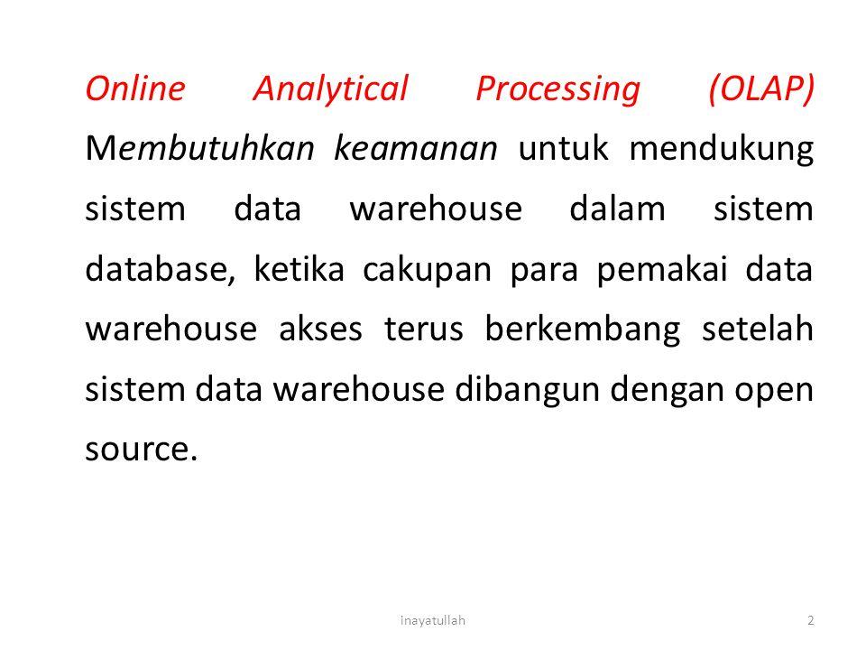 Online Analytical Processing (OLAP) Membutuhkan keamanan untuk mendukung sistem data warehouse dalam sistem database, ketika cakupan para pemakai data