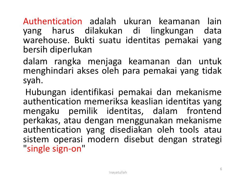 Authentication adalah ukuran keamanan lain yang harus dilakukan di lingkungan data warehouse. Bukti suatu identitas pemakai yang bersih diperlukan dal