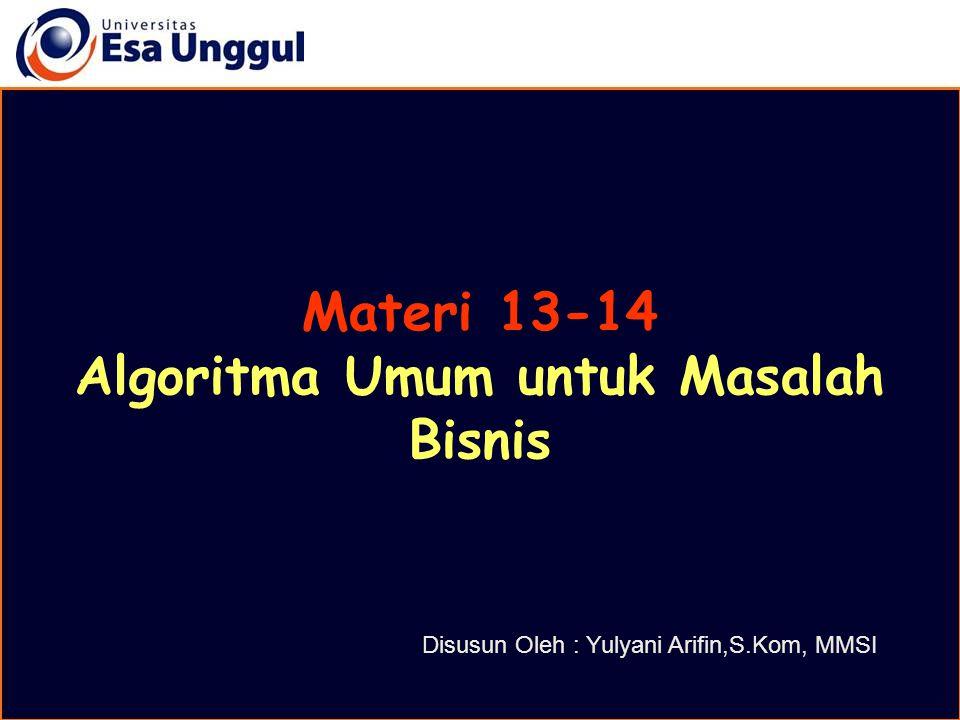 Materi 13-14 Algoritma Umum untuk Masalah Bisnis Disusun Oleh : Yulyani Arifin,S.Kom, MMSI