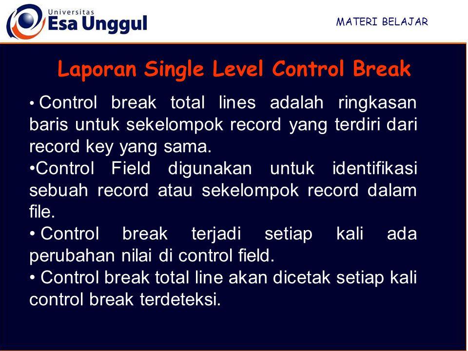 MATERI BELAJAR Laporan Single Level Control Break Control break total lines adalah ringkasan baris untuk sekelompok record yang terdiri dari record key yang sama.