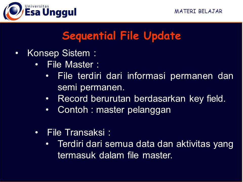 MATERI BELAJAR Sequential File Update Konsep Sistem : File Master : File terdiri dari informasi permanen dan semi permanen.
