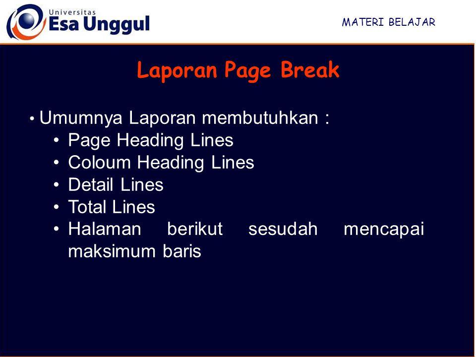 MATERI BELAJAR Laporan Page Break Umumnya Laporan membutuhkan : Page Heading Lines Coloum Heading Lines Detail Lines Total Lines Halaman berikut sesudah mencapai maksimum baris