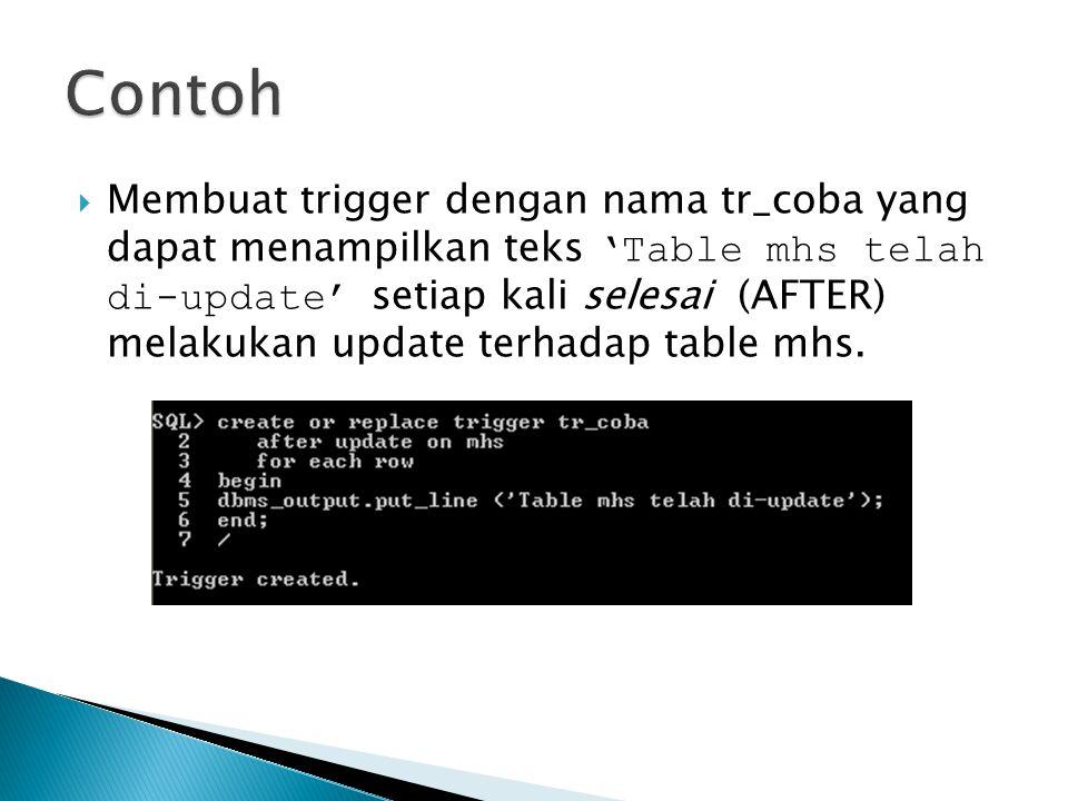  Membuat trigger dengan nama tr_coba yang dapat menampilkan teks 'Table mhs telah di-update' setiap kali selesai (AFTER) melakukan update terhadap table mhs.
