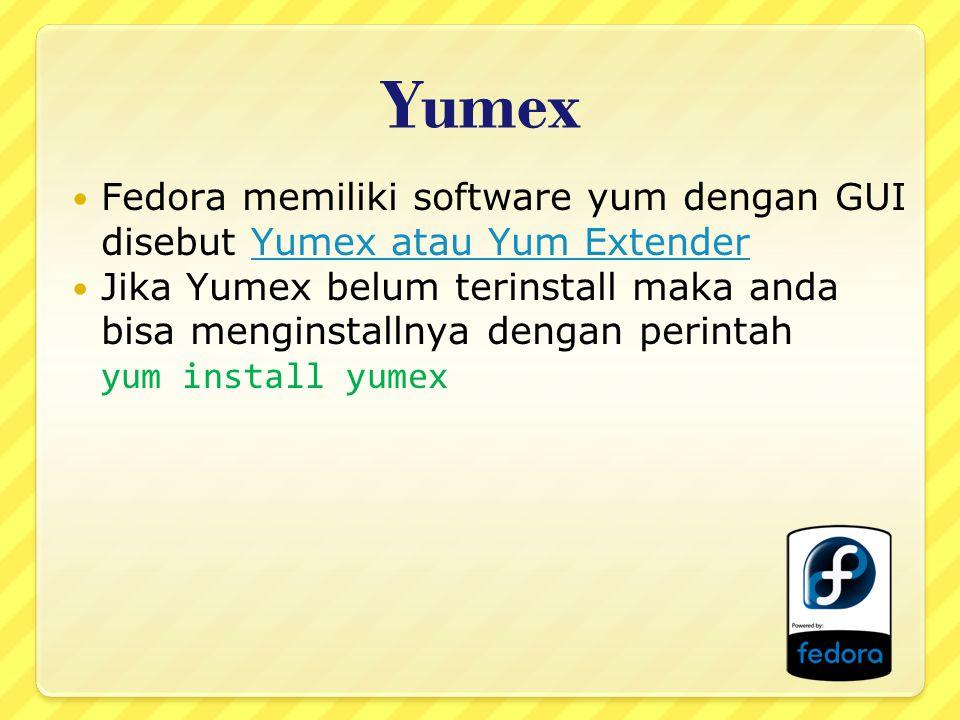 Yumex Fedora memiliki software yum dengan GUI disebut Yumex atau Yum ExtenderYumex atau Yum Extender Jika Yumex belum terinstall maka anda bisa menginstallnya dengan perintah yum install yumex